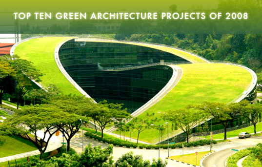 TOP TEN GREEN ARCHITECTURE PROJECTS OF 2008