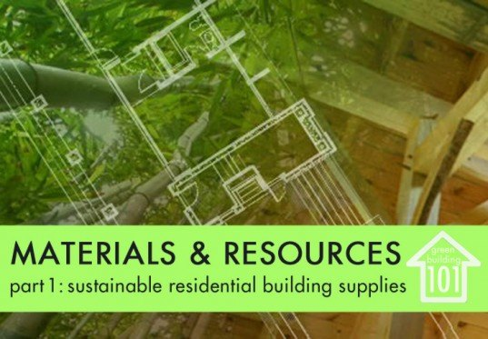 Green building 101 materials and resources part 1 for Sustainable building resources
