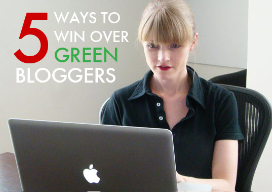 5 Ways To Win Over Green Bloggers, green marketing, green bloggers, eco marketing, eco bloggers, green blogs, eco blogs, environmental marketing, environmental bloggers, enviro bloggers, marketing to bloggers, working with bloggers, winning over bloggers, how to win over bloggers