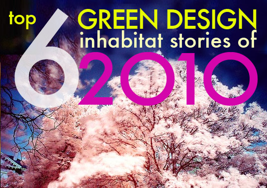 end of year, green architecture, green buildings, most popular inhabitat stories of 2010, readers choice, top green stories, green design, best of 2010, top 6 green design stories of 2010, top 6 eco design stories of 2010, sustainable design , eco design, reader's choice, top inhabitat stories of 2010