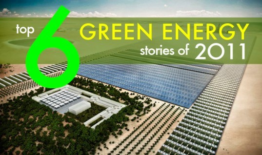 top 6 green energy stories of 2011, sustainable design, green design, renewable energy, green power, green energy, alternative energy, green technology, sustainable technology, energy efficiency, top green design stories of 2011
