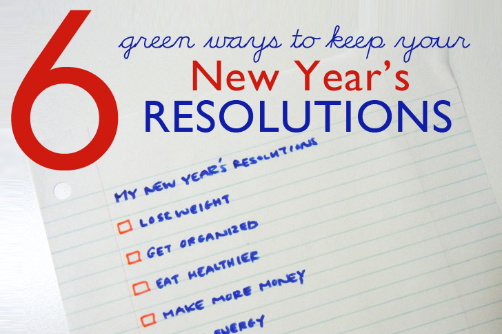 6 Green Ways To Help You Keep Your New Years Resolutions New Years Resolutions