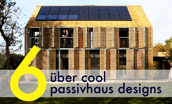 6 Uber Cool Passivhaus Designs From Around The World