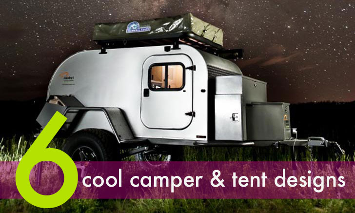 6 Cool Camper and Tent Designs for a Summer Adventure