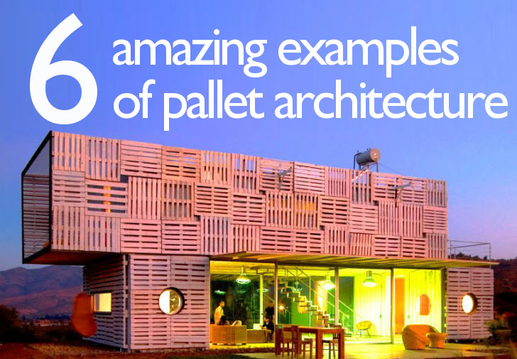 6 Amazing Ways To Use Shipping Pallets In Architecture