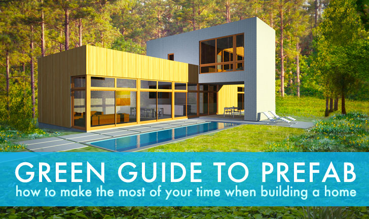 Build Green Homes green guide to prefab: how to make the most of your time when