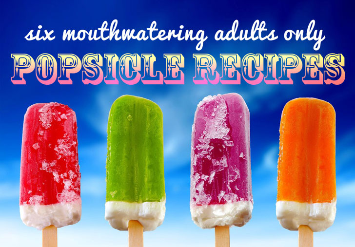 6 Mouthwatering 'Adults Only' Gourmet Popsicle Recipes for Summer