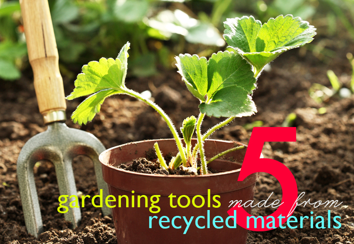 5 handy green gardening tools made from recycled materials for Using recycled materials in the garden