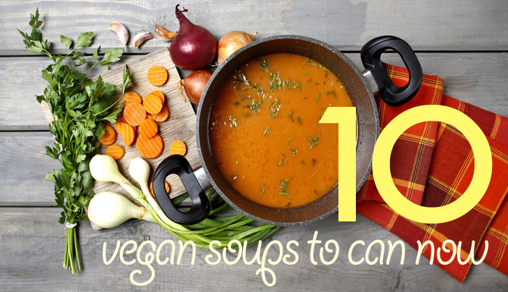 DIY: 10 Vegan Soups to Can Now for Winter Revelry