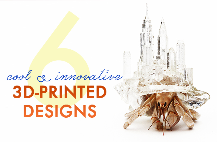 6 Of The Coolest, Most Innovative 3D-Printed Designs