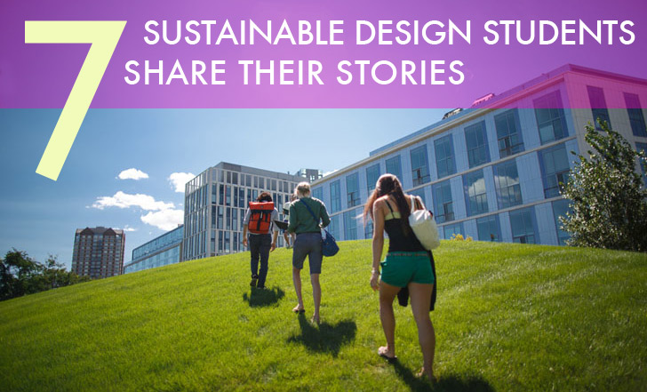 7 Sustainable Design Students Share Their Stories