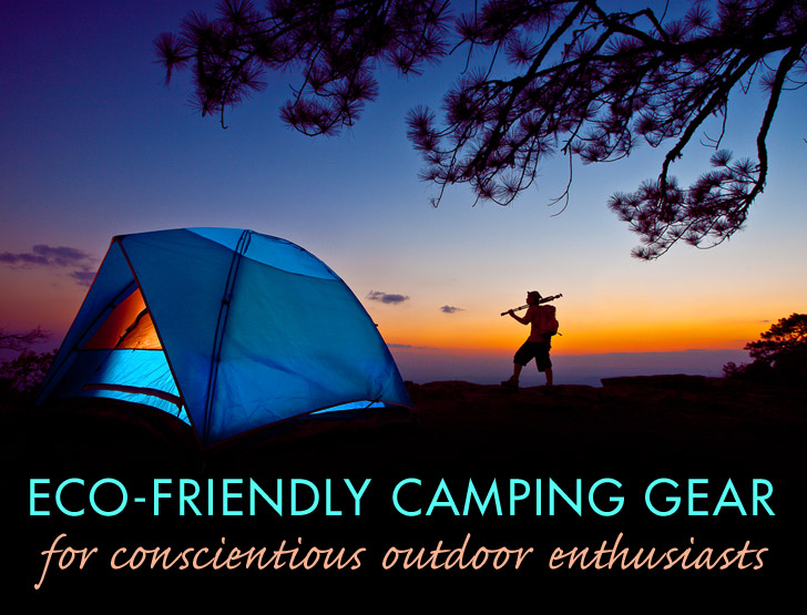 Top Eco-Friendly Camping Gear for Conscientious Outdoor Enthusiasts