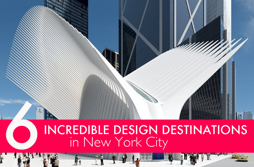 Tour 6 Of New York Cityu0027s Most Incredible New Design Destinations