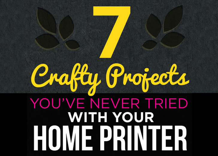 infographic 7 cool crafts to make with your home printer