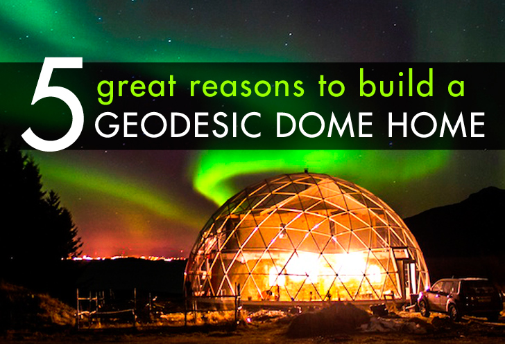 5 great reasons to build a geodesic dome home inhabitat for Design and build a home