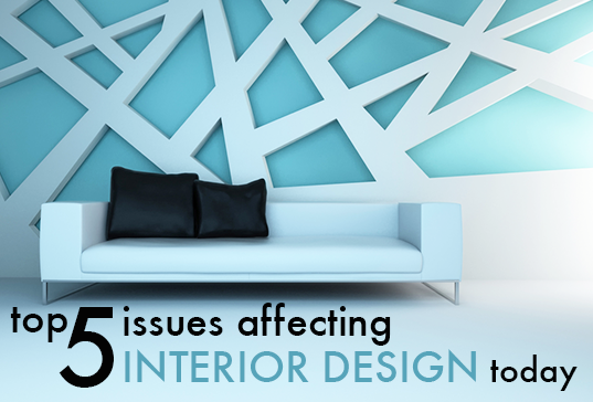 5 Game Changing Issues Affecting Interior Design Today