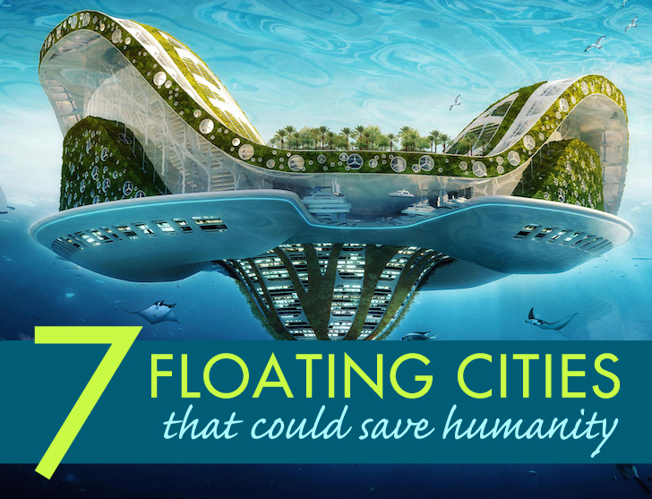 7 Futuristic floating cities that could save humanity