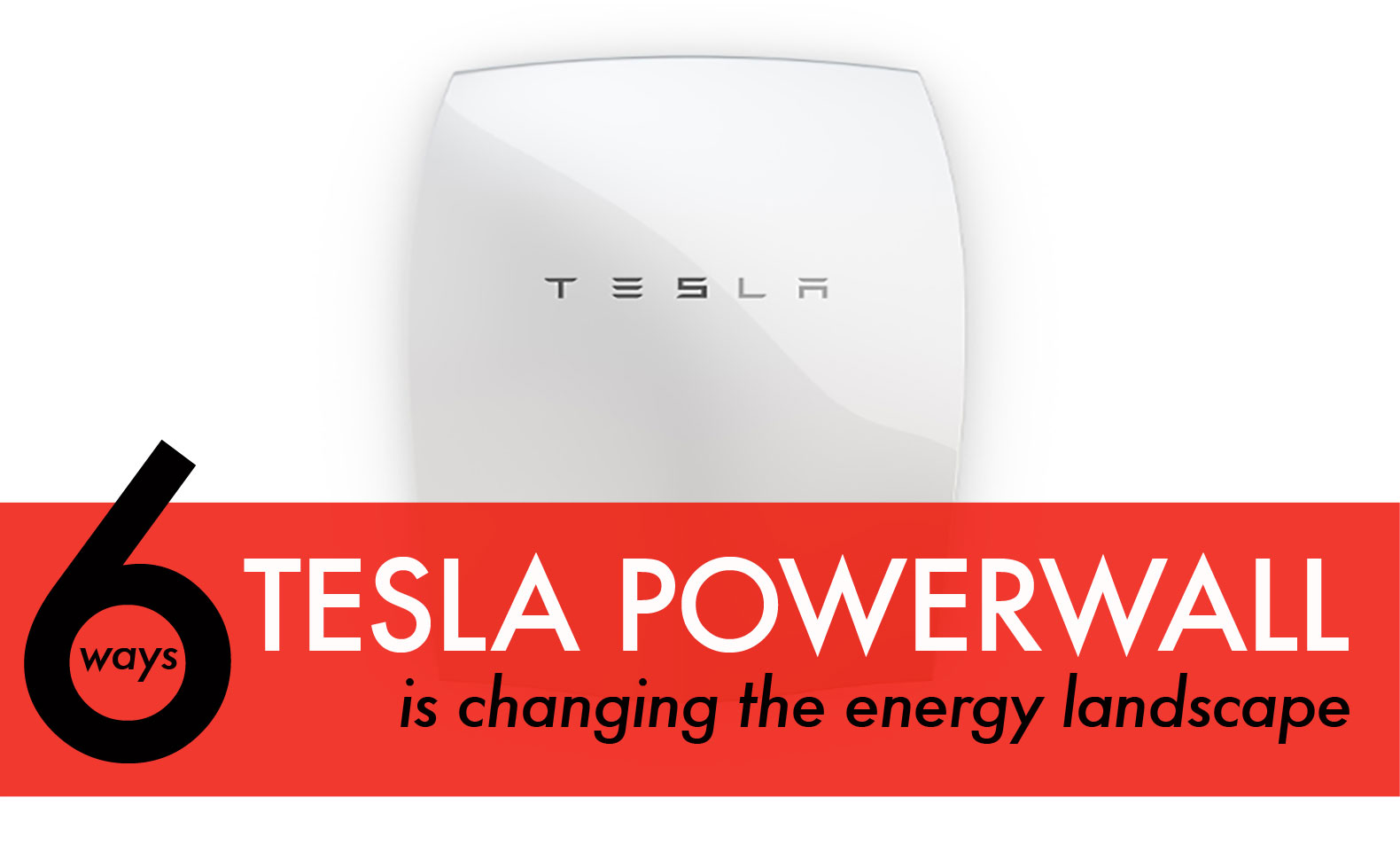 6 ways the Tesla Powerwall is changing the energy landscape