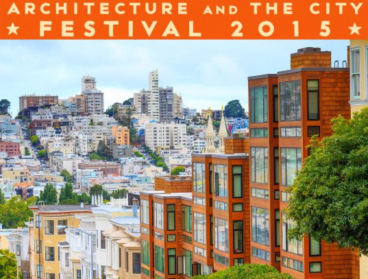 Architecture and the City, AAC, San Francisco, architecture and the city festival, arch + city, green design, sf bay area, san francisco bay area, architecture festival, sustainable design, green building, urban design, green design events