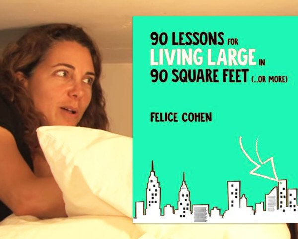90 Lessons for Living Large in 90 Square Feet (...or more), 90 Lessons for Living Large in 90 Square Feet, felice cohen, 90 sq ft apartment, 90 square foot apartment, adAPT Nyc, downshifting, downsizing, eco design, felice cohen, green design, green NYC, manhattan upper west side, micro apartments, micro studio, microstudio, minimalism, new york tiny apartment, simple living, small apartment, small house movement, small nyc apartments, small space, small space living, studio apartment, sustainable design, tiny apartment, tiny apartments, tiny home, tiny house movement, tiny living, tiny studio