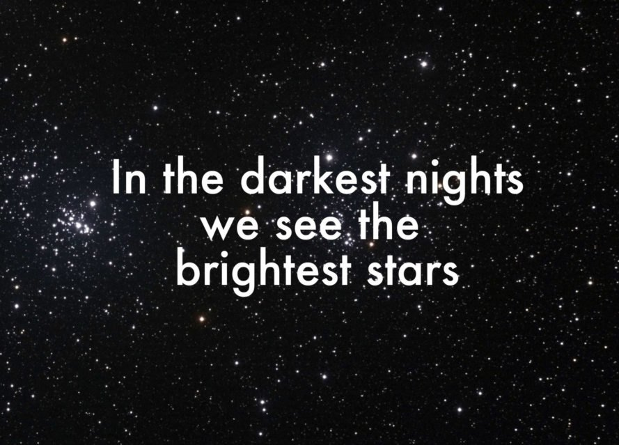 In the darkest nights we see the brightest stars