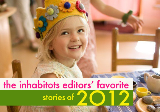 inhabitots editors favorite stories of 2012, green parenting, eco kids, green kids, green parenting news, waldorf education, parenting essays, treehouse beds, preventing violence in kids