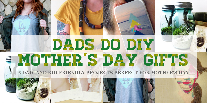6 spectacular diy mother s day gifts partners dads and kids can