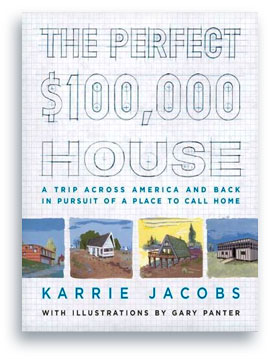 Kerry Jacobs, The perfect $100,000 house, Dwell founder, Perryville, MO, Crestone Colorado, Troy, NY